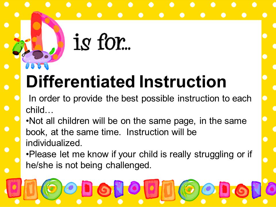 Differentiated Instruction In order to provide the best possible instruction to each child… Not all children will be on the same page, in the same boo