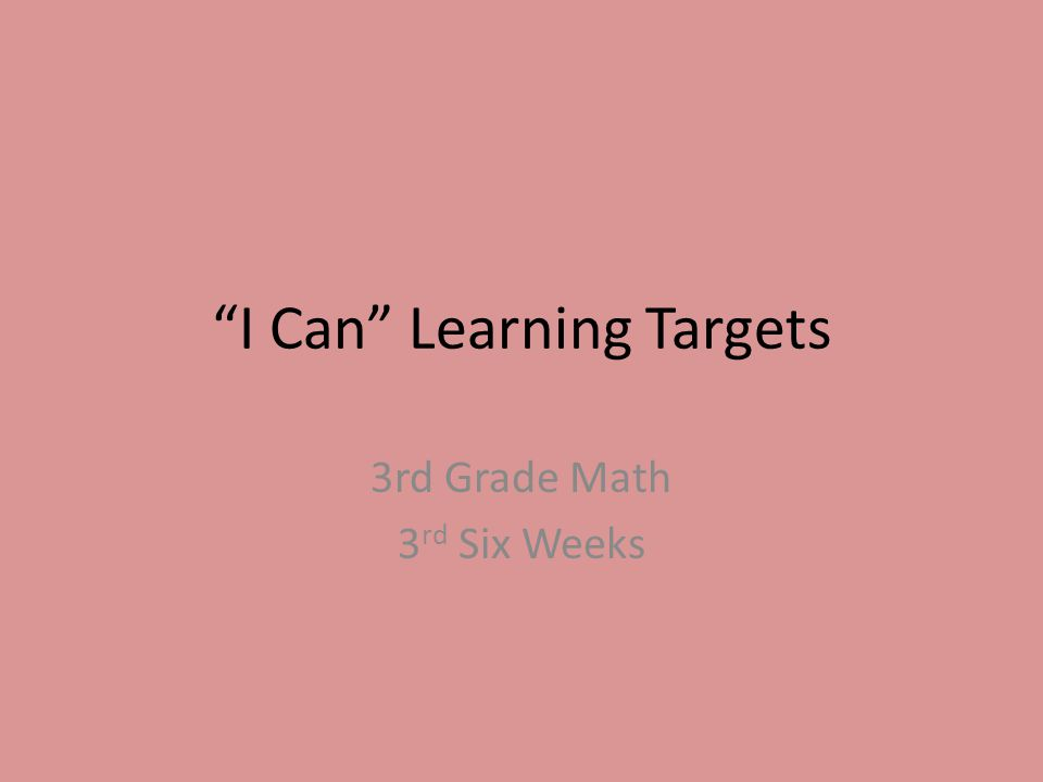"""""""I Can"""" Learning Targets 3rd Grade Math 3 rd Six Weeks"""