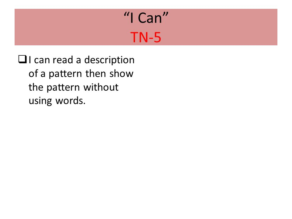 """""""I Can"""" TN-5  I can read a description of a pattern then show the pattern without using words."""