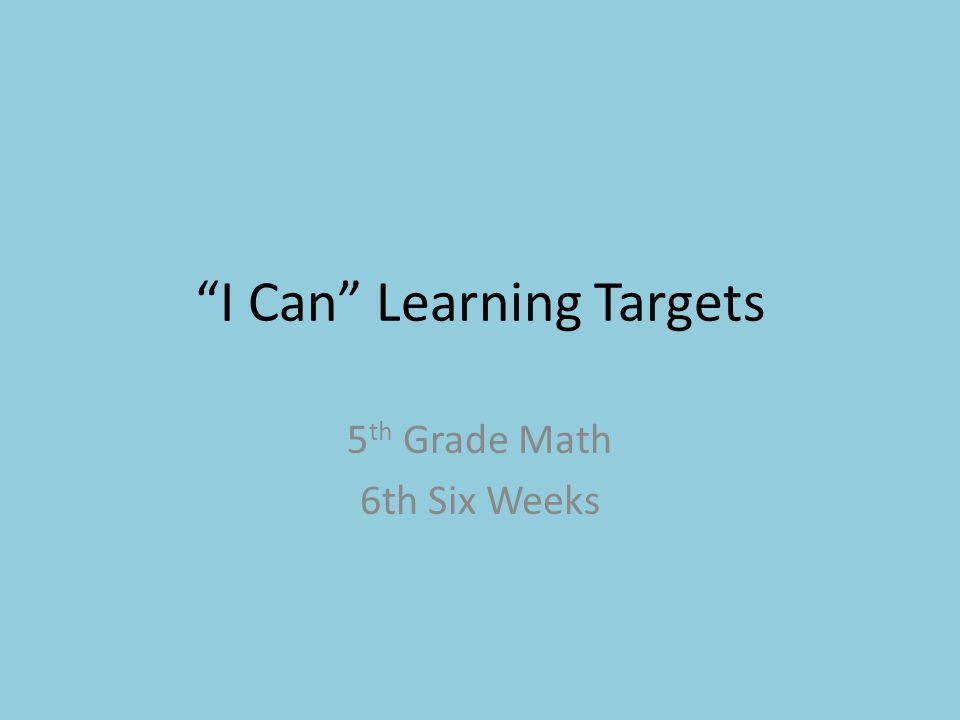 I Can Learning Targets 5 th Grade Math 6th Six Weeks