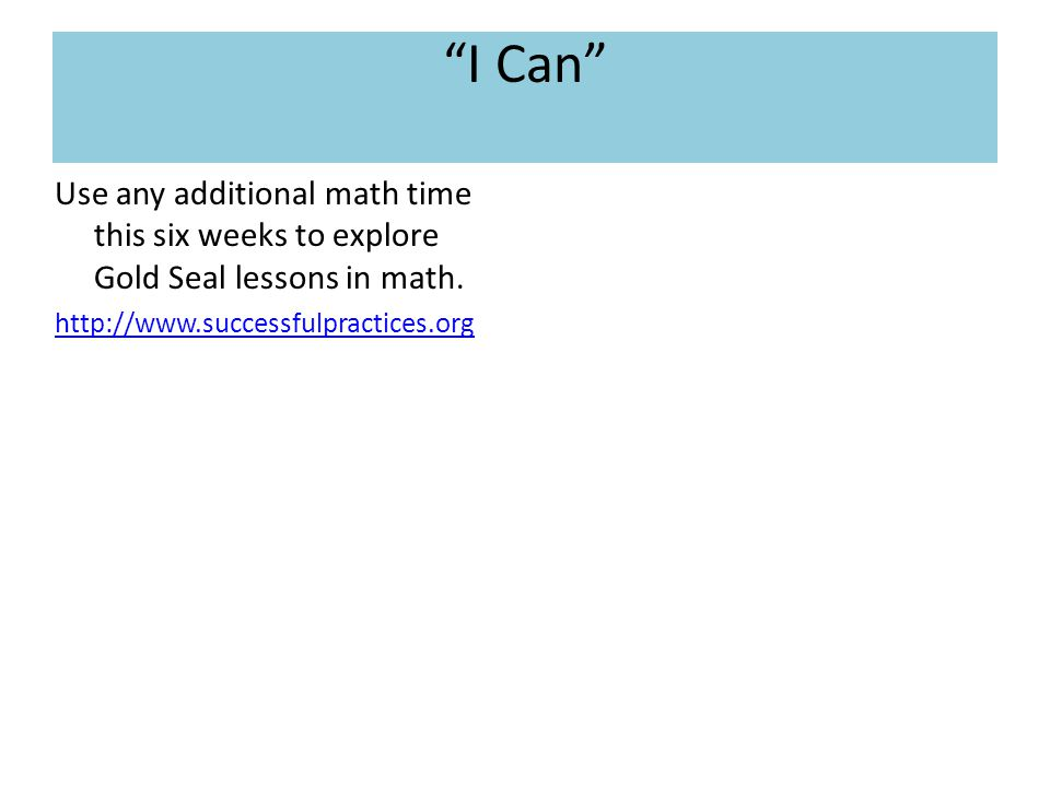 I Can Use any additional math time this six weeks to explore Gold Seal lessons in math.