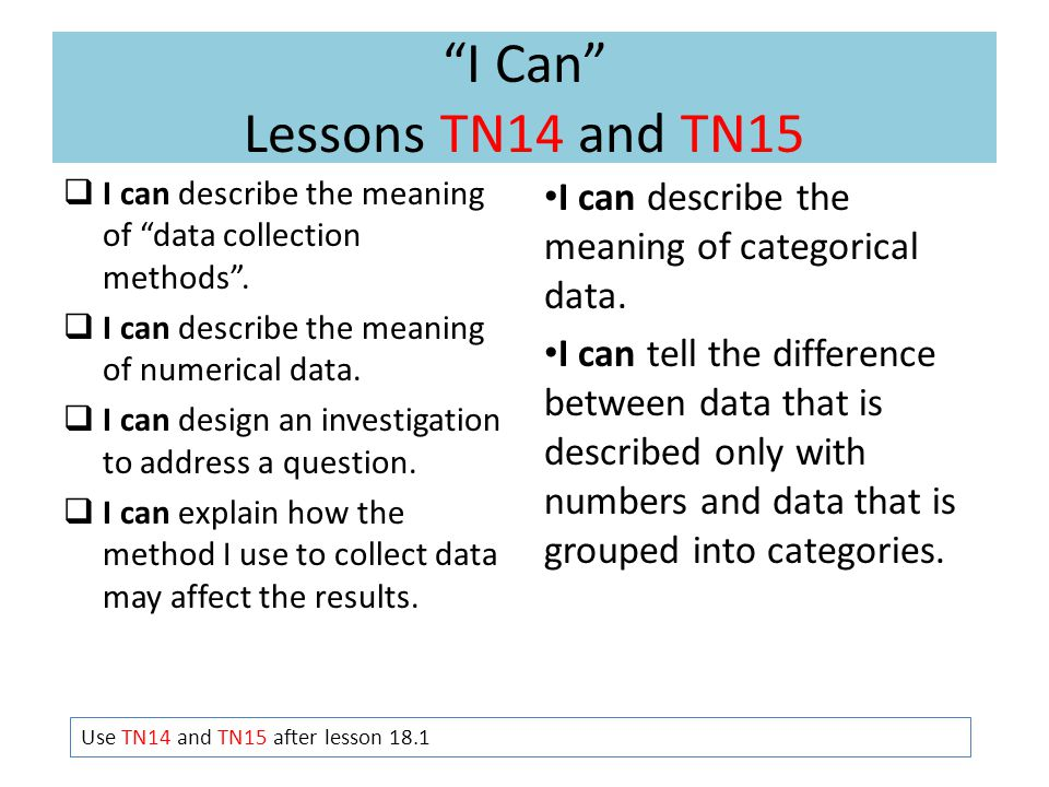 I Can Lessons TN14 and TN15  I can describe the meaning of data collection methods .