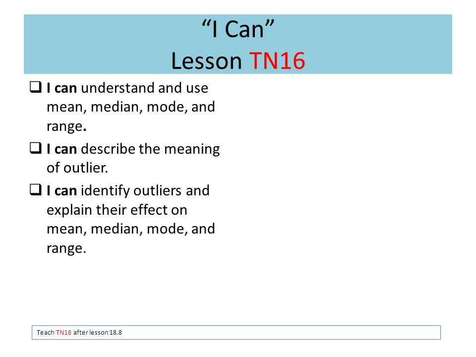 I Can Lesson TN16  I can understand and use mean, median, mode, and range.