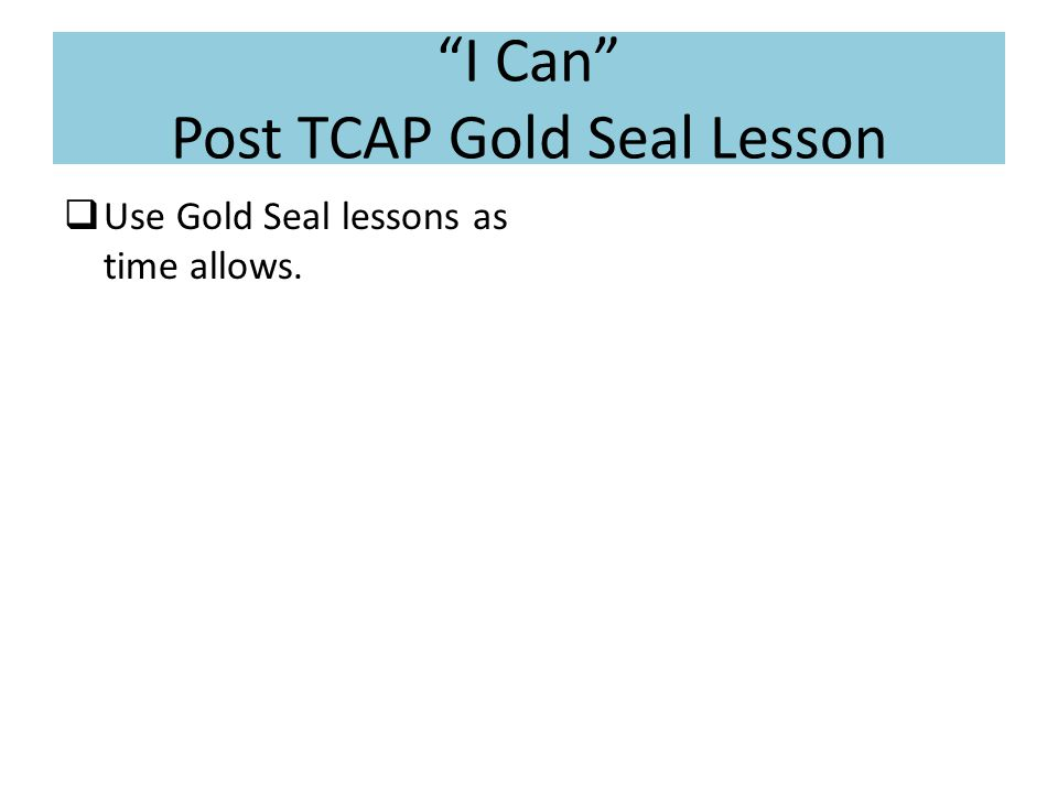 """I Can"" Post TCAP Gold Seal Lesson  Use Gold Seal lessons as time allows."