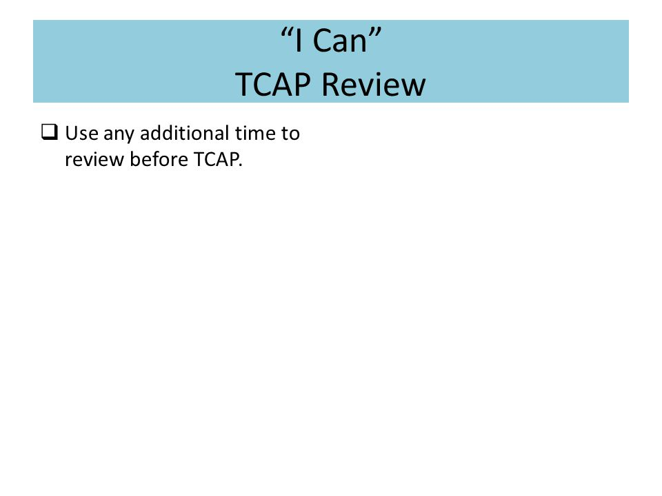 """I Can"" TCAP Review  Use any additional time to review before TCAP."