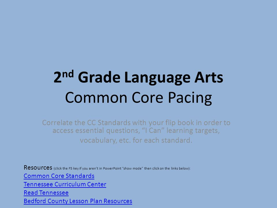 2 nd Grade Language Arts Common Core Pacing Correlate the CC Standards with your flip book in order to access essential questions, I Can learning targets, vocabulary, etc.