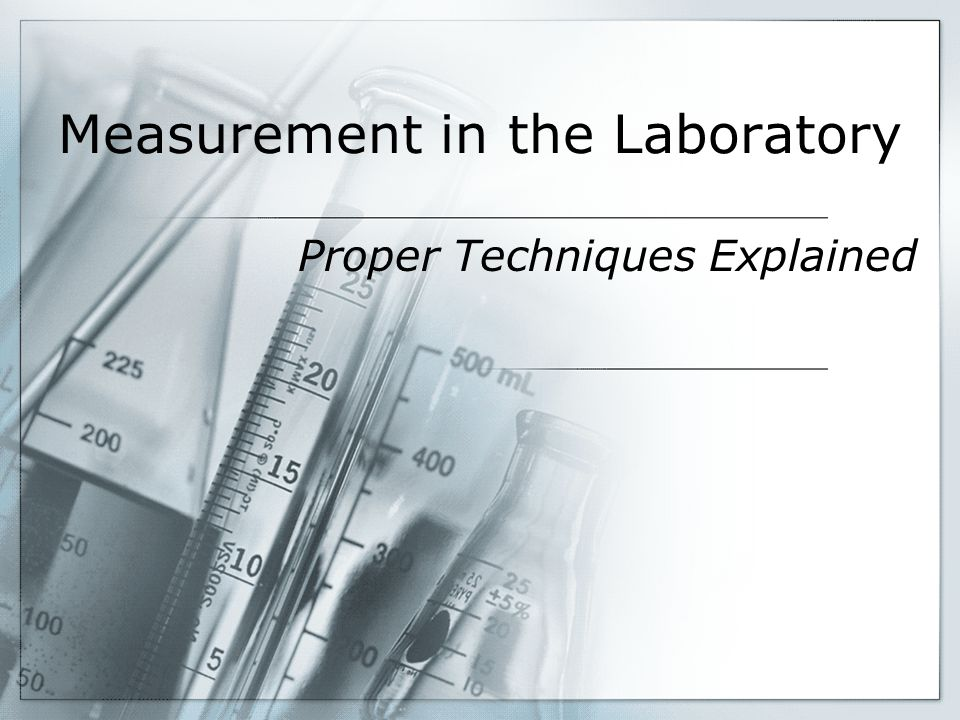 Measurement in the Laboratory Proper Techniques Explained
