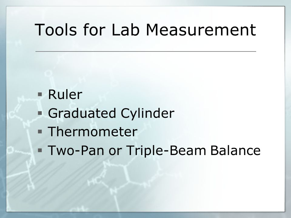 Tools for Lab Measurement  Ruler  Graduated Cylinder  Thermometer  Two-Pan or Triple-Beam Balance
