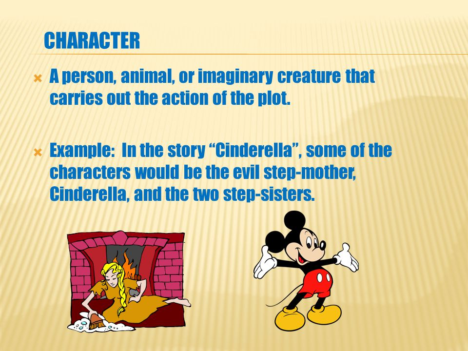AA person, animal, or imaginary creature that carries out the action of the plot.