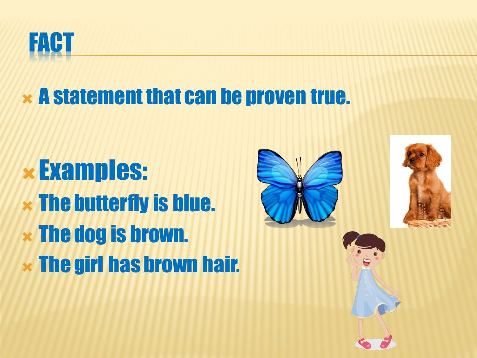 AA statement that can be proven true.EExamples: TThe butterfly is blue.