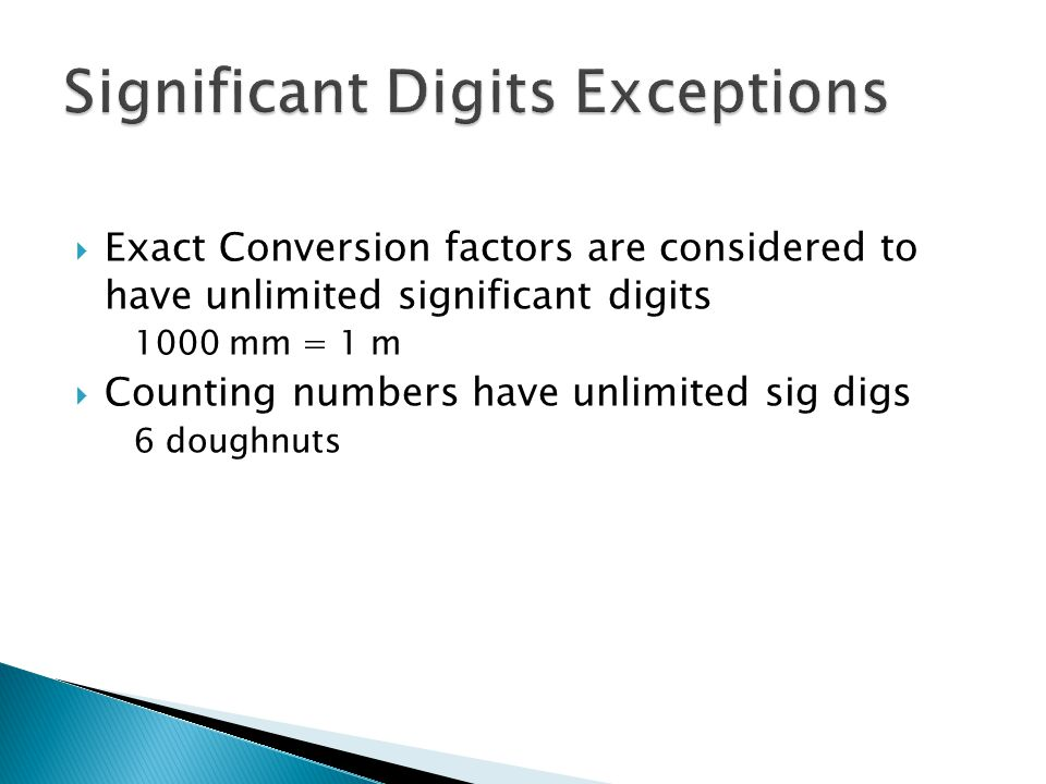  Exact Conversion factors are considered to have unlimited significant digits 1000 mm = 1 m  Counting numbers have unlimited sig digs 6 doughnuts