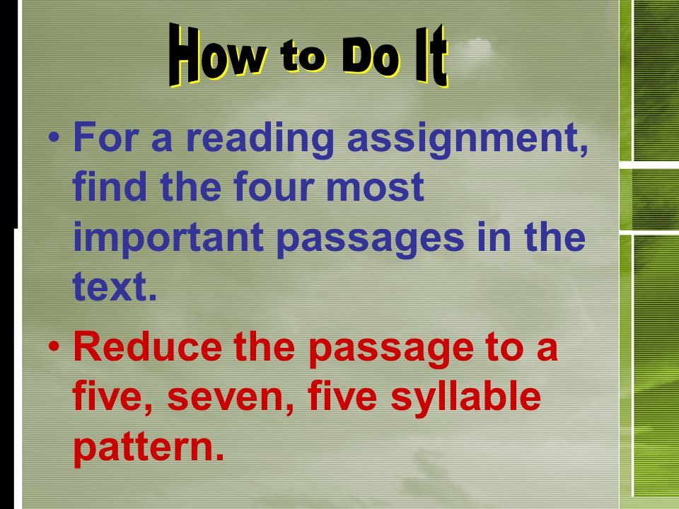 For a reading assignment, find the four most important passages in the text. Reduce the passage to a five, seven, five syllable pattern.