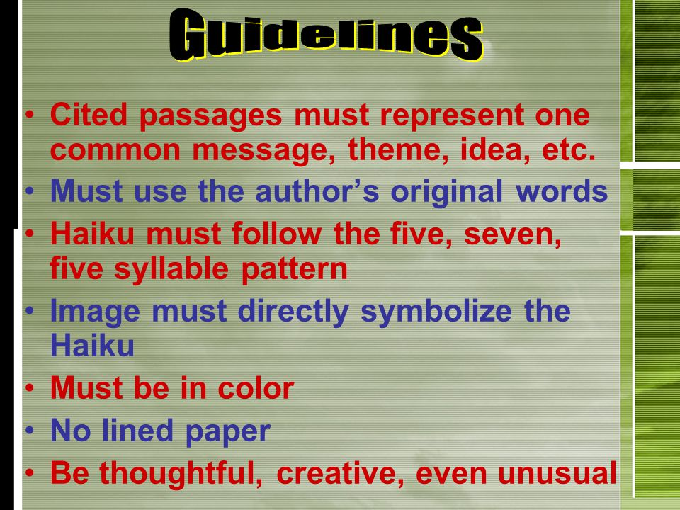 Cited passages must represent one common message, theme, idea, etc. Must use the author's original words Haiku must follow the five, seven, five sylla