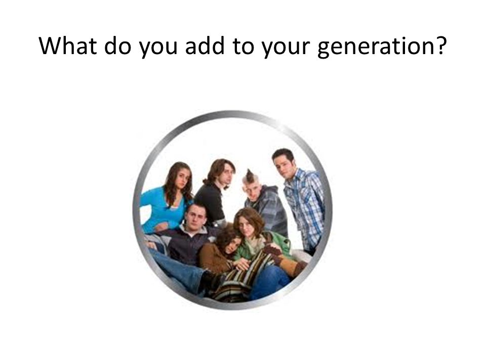 What do you add to your generation?