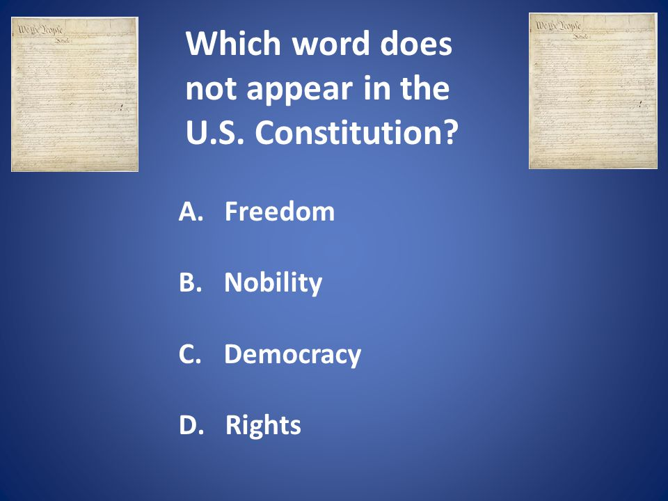 Which word does not appear in the U.S. Constitution? A. Freedom B. Nobility C. Democracy D. Rights