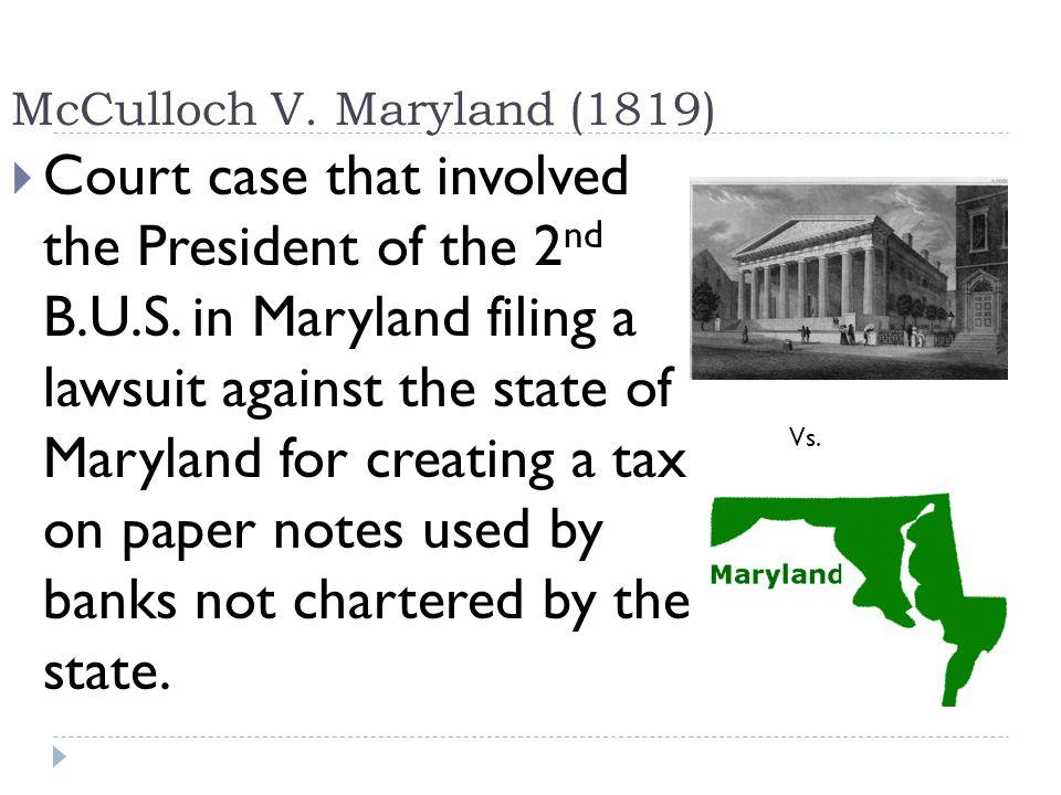 McCulloch V.Maryland (1819)  Marshall ruled the 2 nd B.U.S.