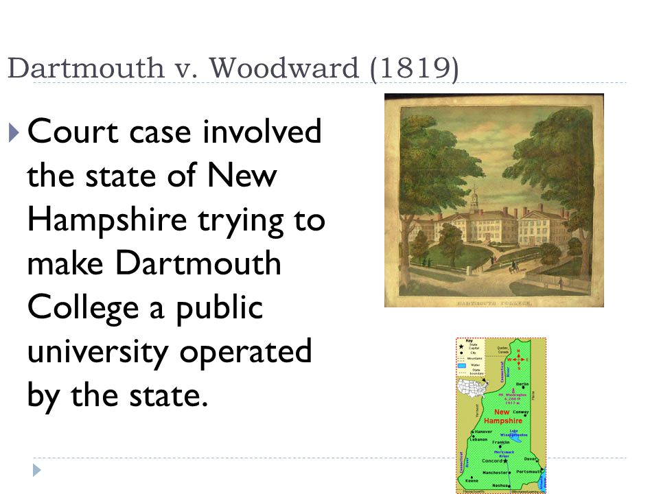 Dartmouth v.Woodward (1819)  Marshall ruled states could not interfere with contracts.