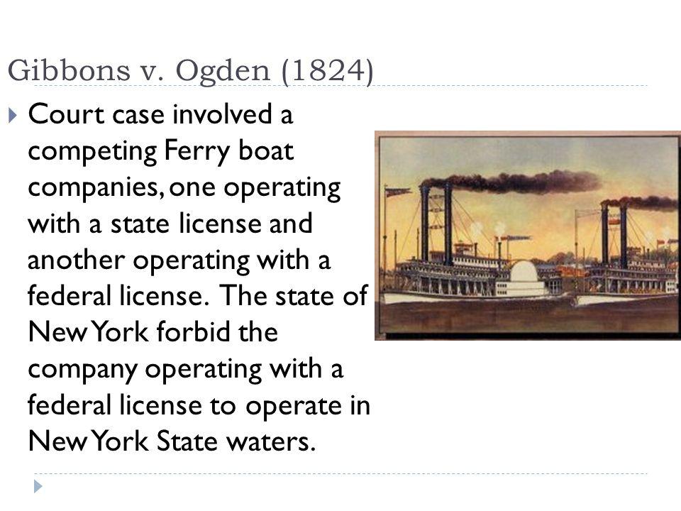 Gibbons v.Ogden (1824)  Marshall ruled that fed.