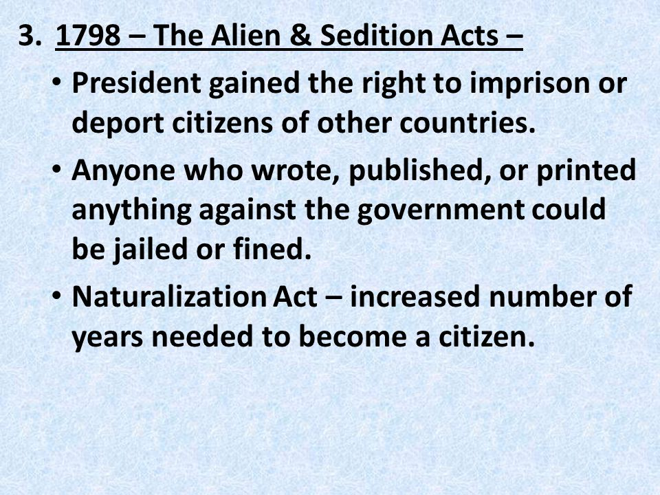 3.1798 – The Alien & Sedition Acts – President gained the right to imprison or deport citizens of other countries.