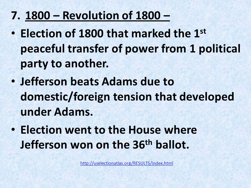 7.1800 – Revolution of 1800 – Election of 1800 that marked the 1 st peaceful transfer of power from 1 political party to another.