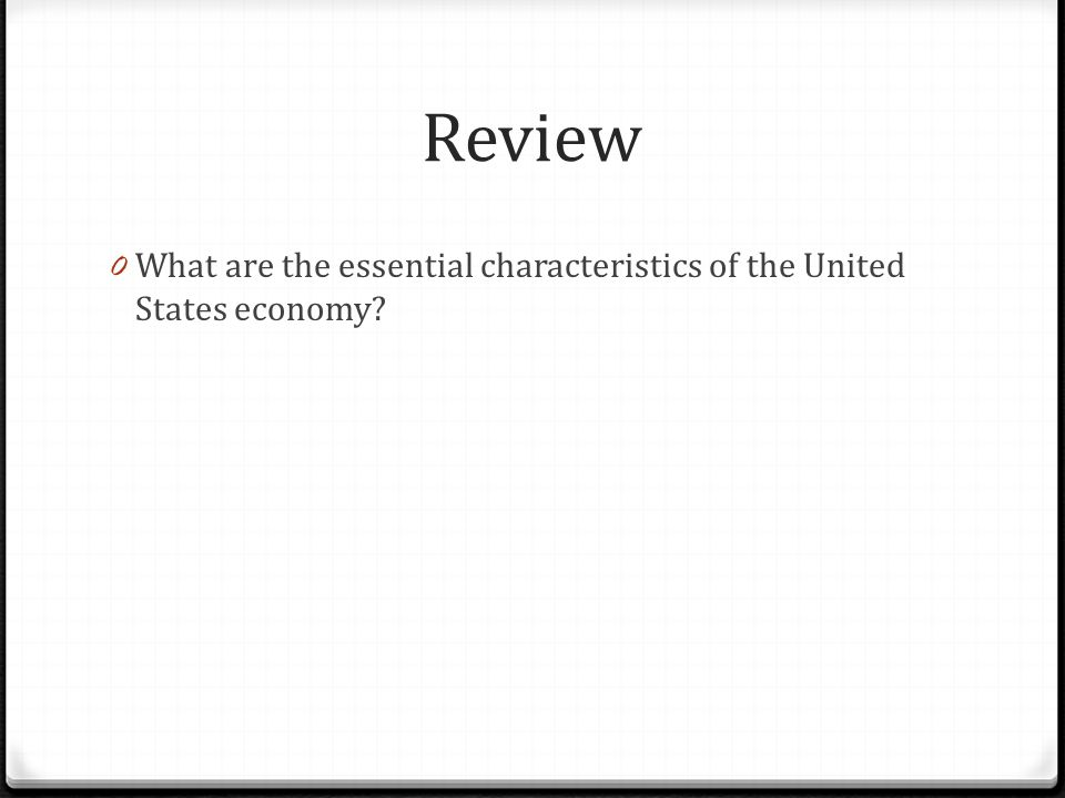 Review 0 What are the essential characteristics of the United States economy?