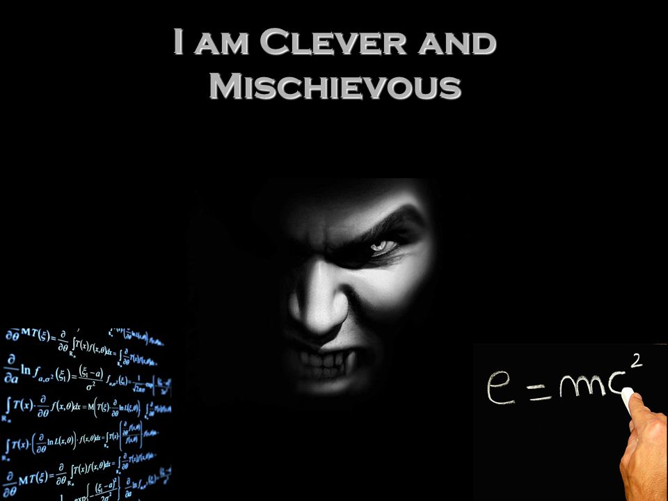 I am Clever and Mischievous