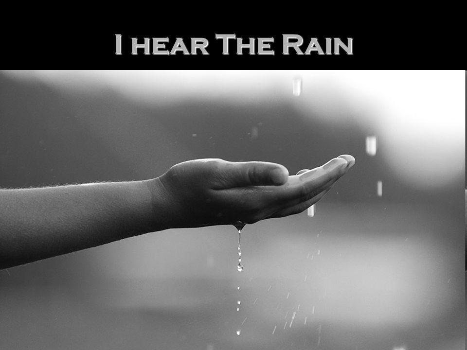 I hear The Rain