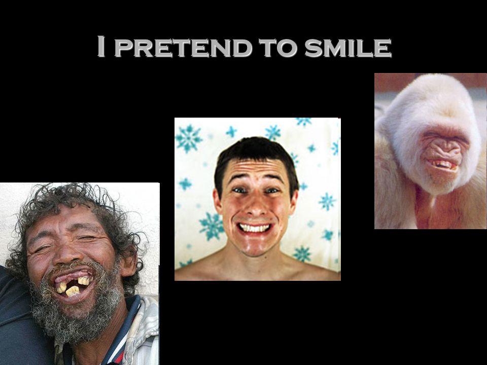 I pretend to smile