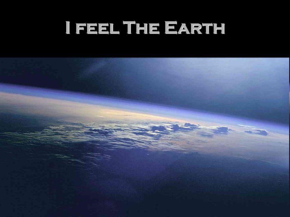 I feel The Earth