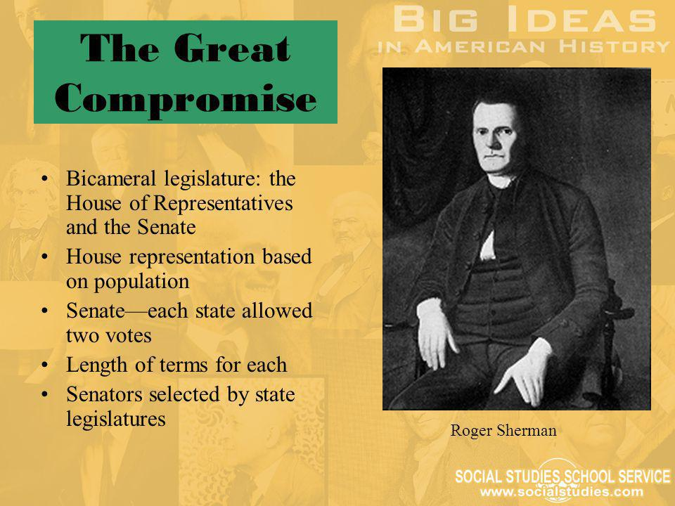 The Great Compromise Bicameral legislature: the House of Representatives and the Senate House representation based on population Senate—each state all