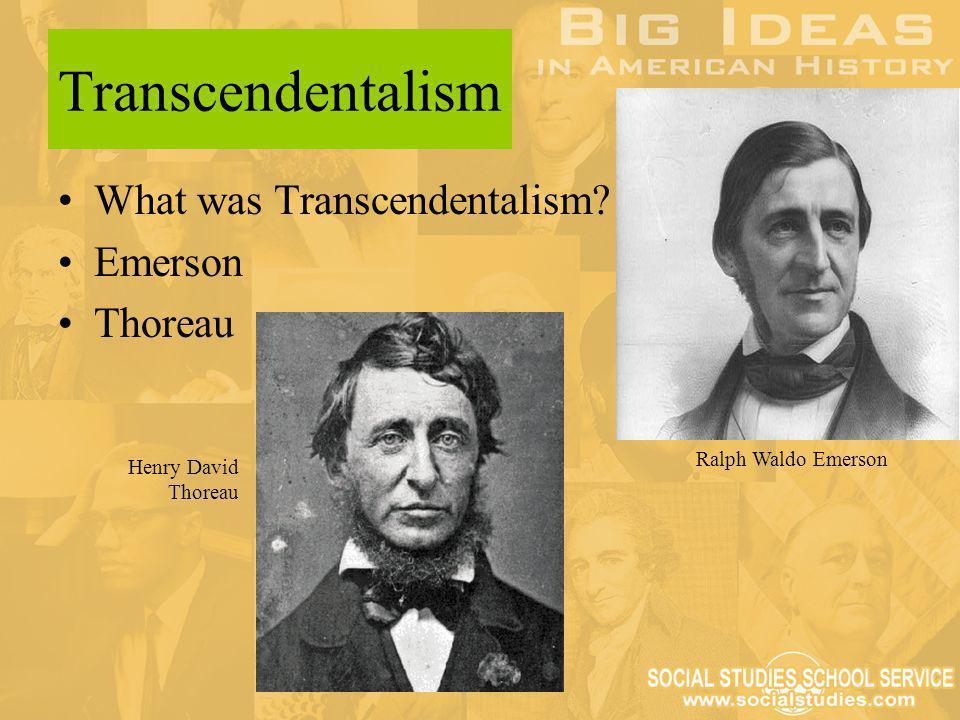 Transcendentalism What was Transcendentalism? Emerson Thoreau Ralph Waldo Emerson Henry David Thoreau