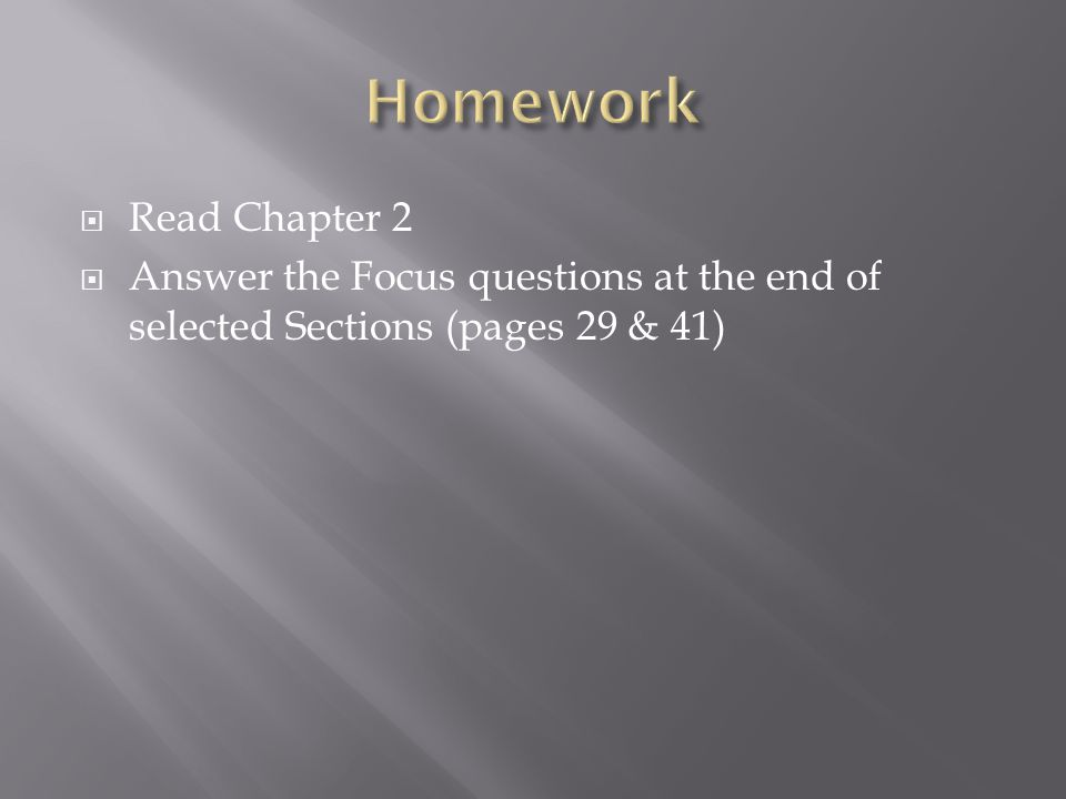  Read Chapter 2  Answer the Focus questions at the end of selected Sections (pages 29 & 41)