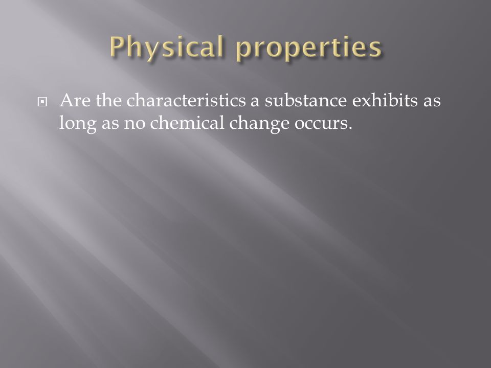 Are the characteristics a substance exhibits as long as no chemical change occurs.