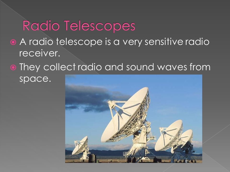  A radio telescope is a very sensitive radio receiver.