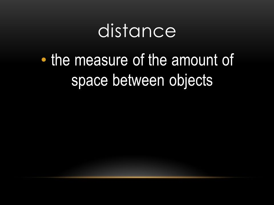 distance the measure of the amount of space between objects