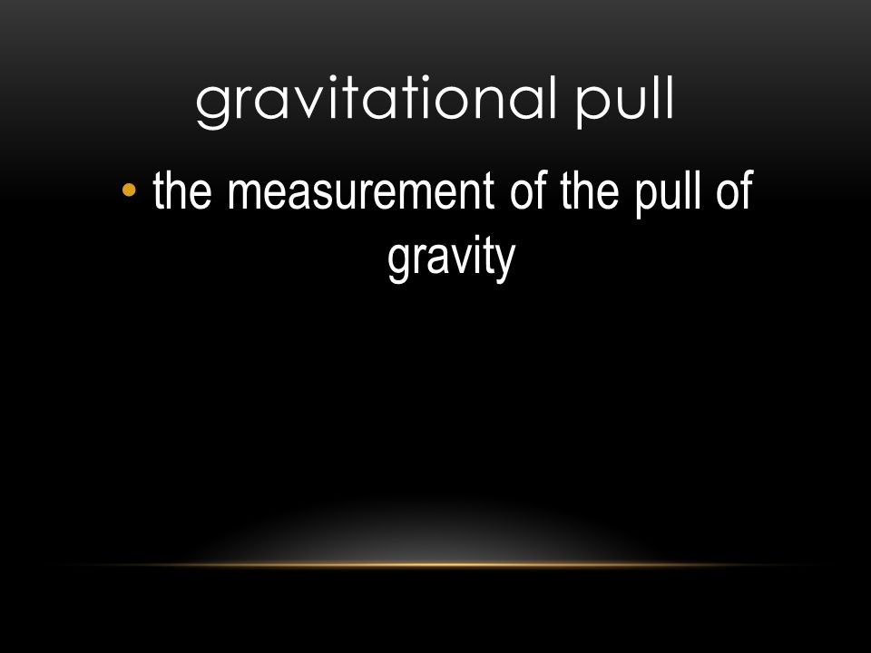gravitational pull the measurement of the pull of gravity
