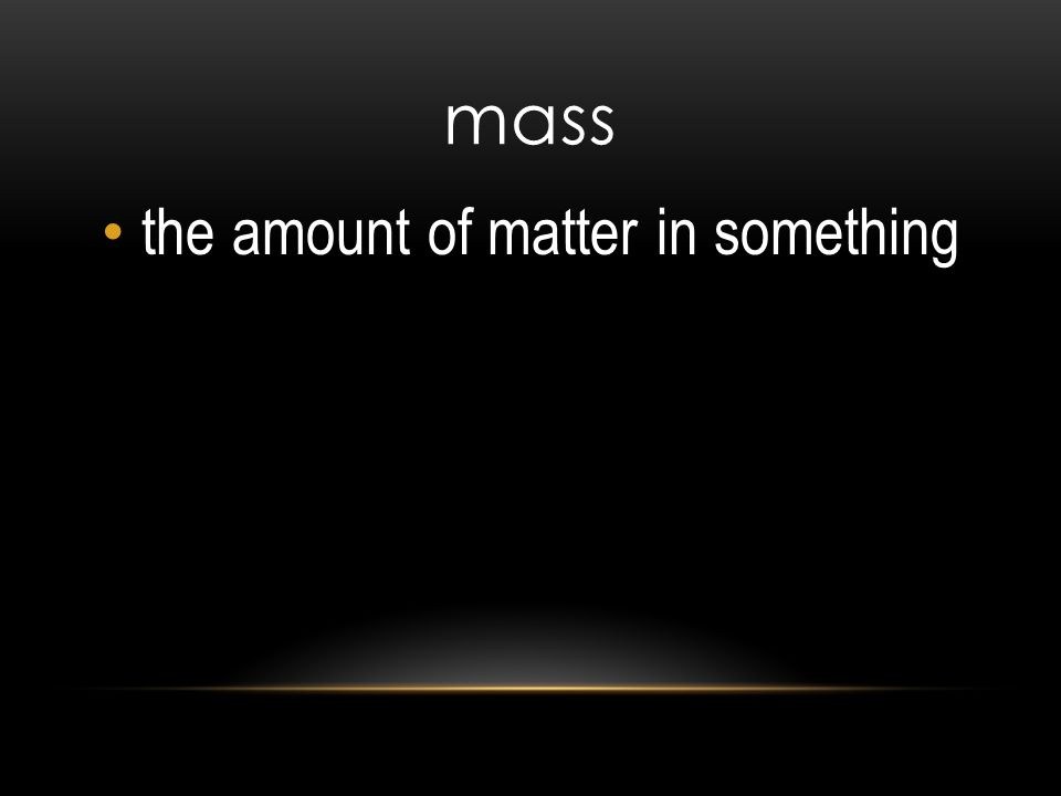 mass the amount of matter in something