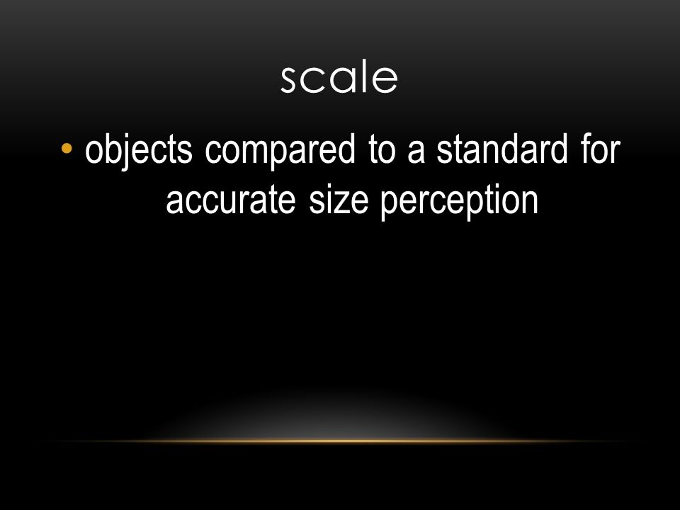scale objects compared to a standard for accurate size perception
