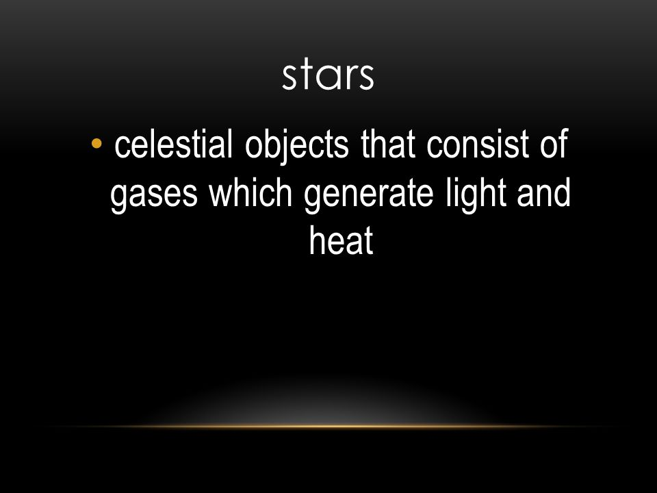 stars celestial objects that consist of gases which generate light and heat