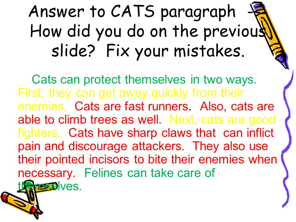 Answer to CATS paragraph --- How did you do on the previous slide? Fix your mistakes. Cats can protect themselves in two ways. First, they can get awa