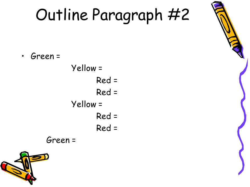 Outline Paragraph #2 Green = Yellow = Red = Yellow = Red = Green =