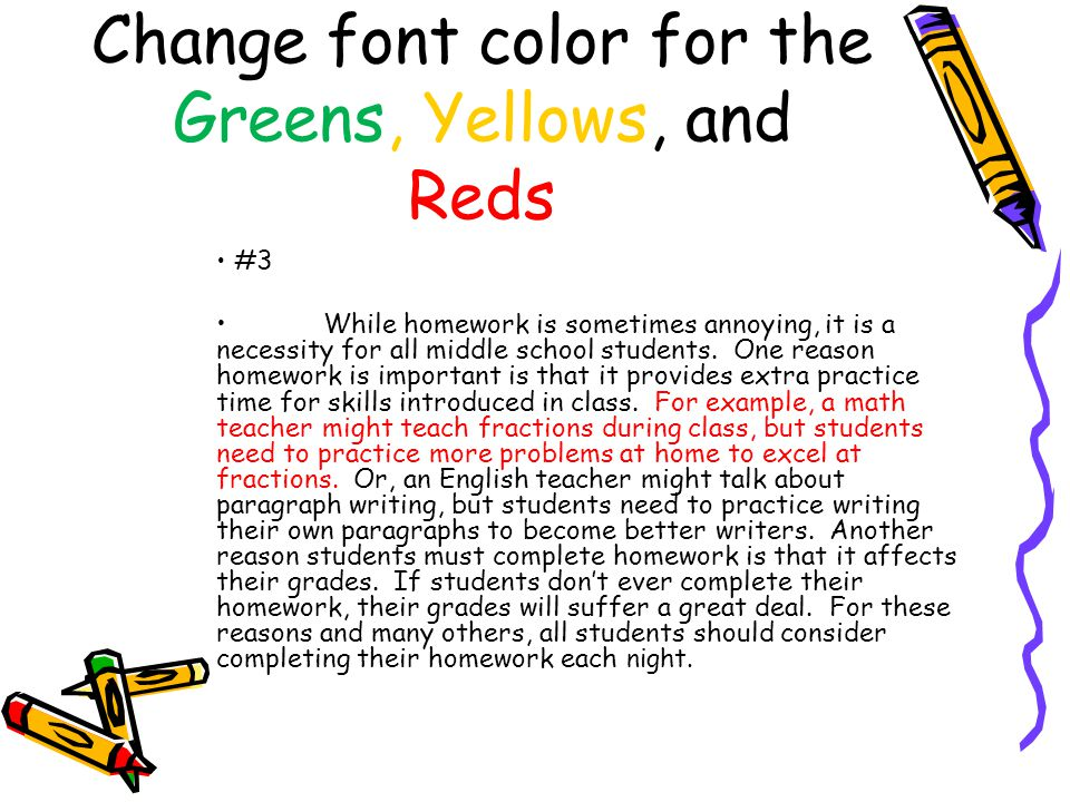 Change font color for the Greens, Yellows, and Reds #3 While homework is sometimes annoying, it is a necessity for all middle school students. One rea
