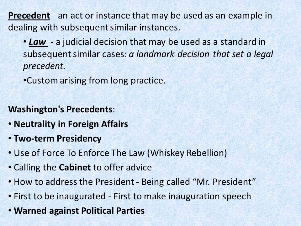 Precedent - an act or instance that may be used as an example in dealing with subsequent similar instances.
