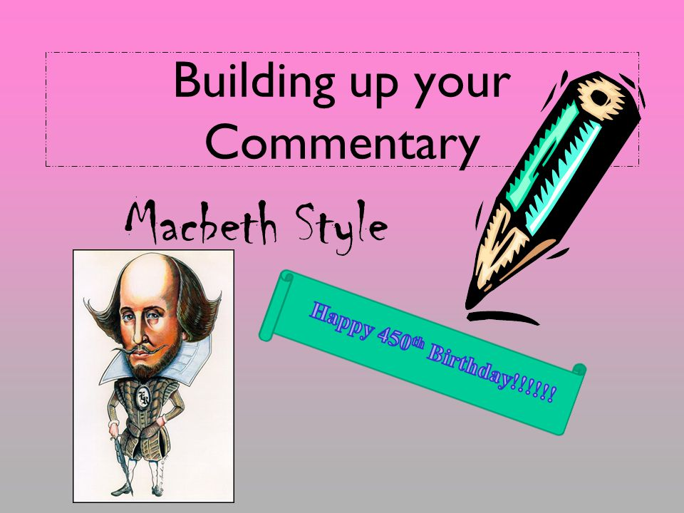 Building up your Commentary Macbeth Style