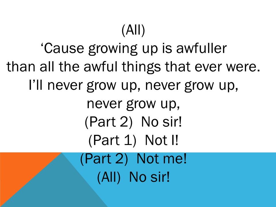 (All) 'Cause growing up is awfuller than all the awful things that ever were.