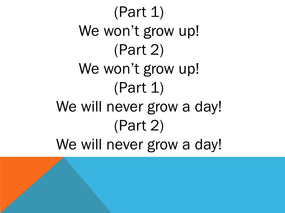 (Part 1) We won't grow up. (Part 2) We won't grow up.