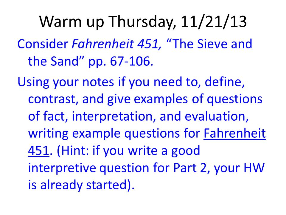 """Warm up Thursday, 11/21/13 Consider Fahrenheit 451, """"The Sieve and the Sand"""" pp. 67-106. Using your notes if you need to, define, contrast, and give e"""