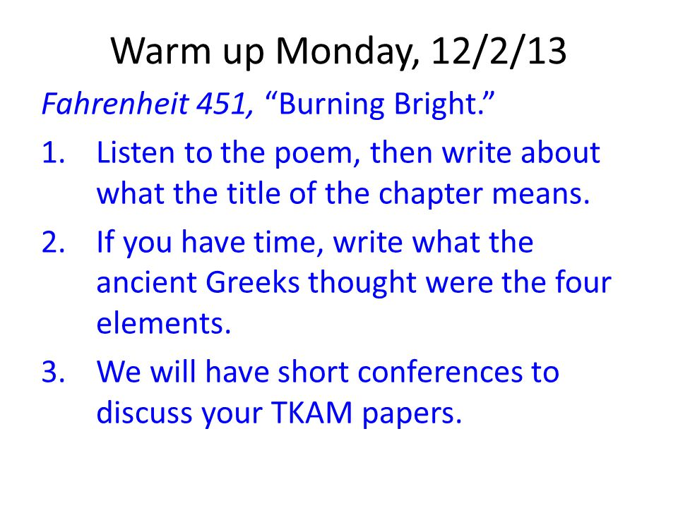 """Warm up Monday, 12/2/13 Fahrenheit 451, """"Burning Bright."""" 1.Listen to the poem, then write about what the title of the chapter means. 2.If you have ti"""