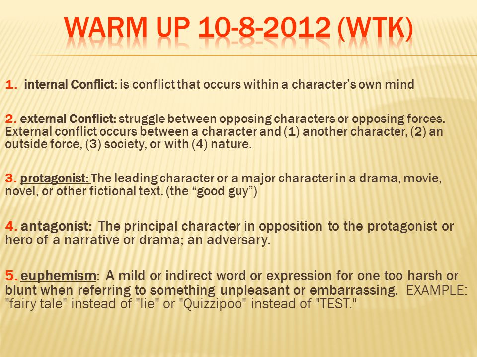 1. internal Conflict: is conflict that occurs within a character's own mind 2.