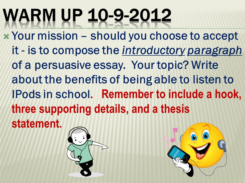  Your mission – should you choose to accept it - is to compose the introductory paragraph of a persuasive essay.